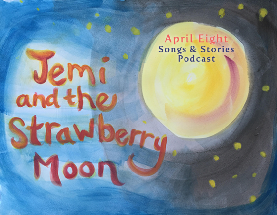 """""""Jemi and the Strawberry Moon"""" and original fairytale story podcast for your family at aprileight.com"""