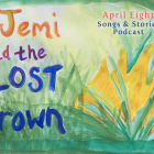 Jemi and the Lost Crown, an original fairytale podcast story for your family at aprileight.com