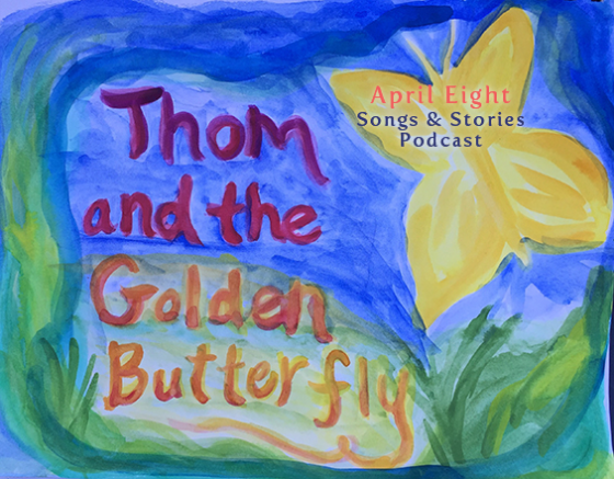 Thom and the Golden Butterfly, an original fairytale story podcast for kids and family at aprileight.com