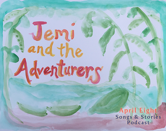 Jemi and the Adventurers on the April Eight Songs & Stories Podcast at aprileight.com