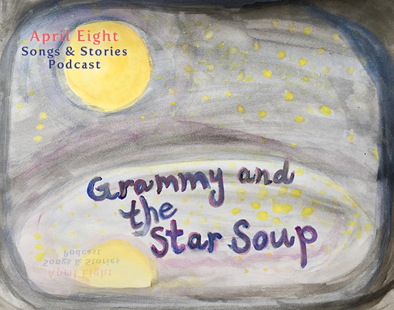 Grammy and the Star Soup on the April Eight Songs & Stories and aprileight.com